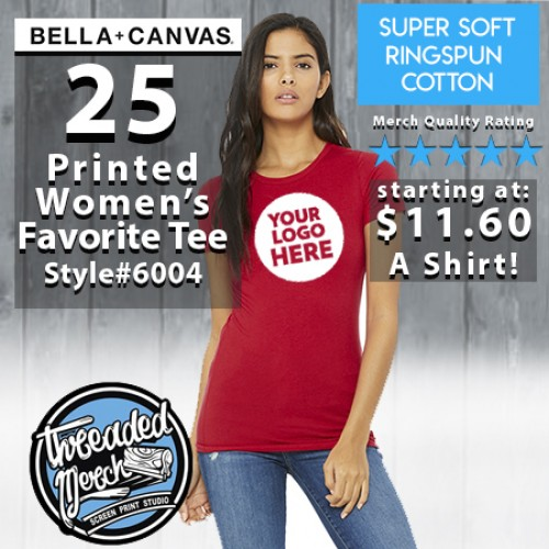 25 Custom Screen Printed Bella + Canvas 6004 Ladies ' The Favorite T-Shirt '